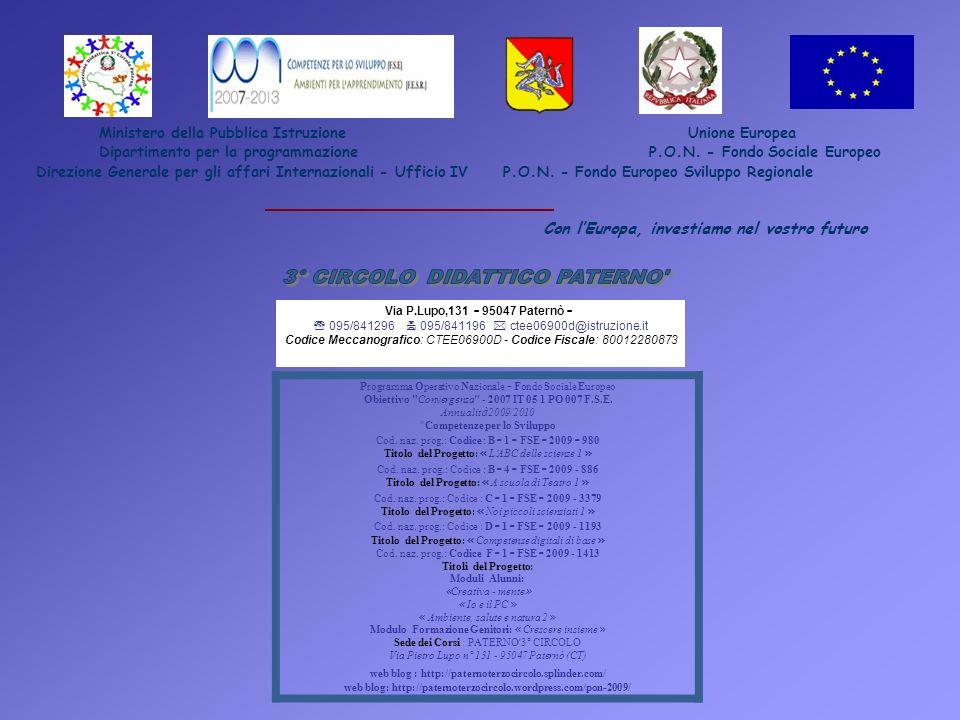Ministero della Pubblica Istruzione Unione Europea Dipartimento per la programmazione P.O.N. - Fondo Sociale Europeo Direzione Generale per gli affari