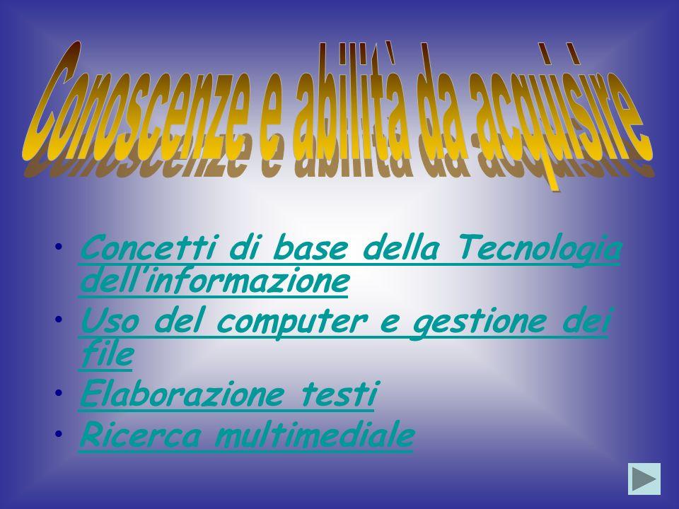 Concetti di base della Tecnologia dellinformazione Uso del computer e gestione dei file Elaborazione testi Ricerca multimediale