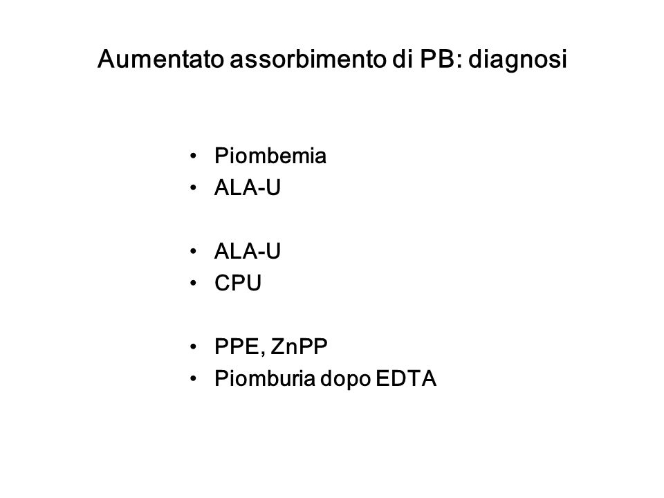 Aumentato assorbimento di PB: diagnosi Piombemia ALA-U CPU PPE, ZnPP Piomburia dopo EDTA
