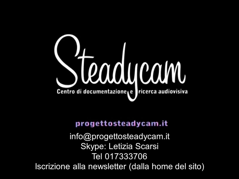 info@progettosteadycam.it Skype: Letizia Scarsi Tel 017333706 Iscrizione alla newsletter (dalla home del sito)