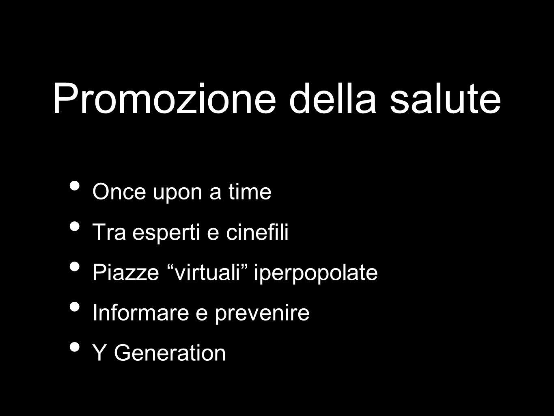 Promozione della salute Once upon a time Tra esperti e cinefili Piazze virtuali iperpopolate Informare e prevenire Y Generation