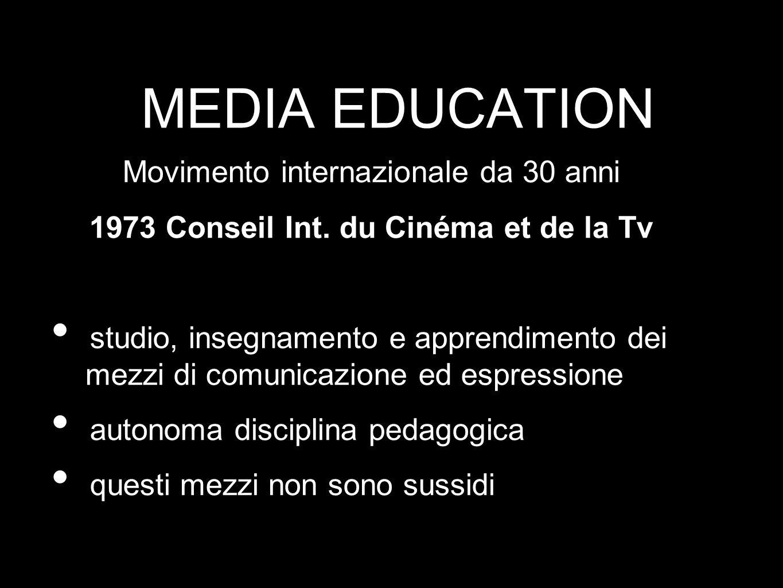 MEDIA EDUCATION Movimento internazionale da 30 anni 1973 Conseil Int. du Cinéma et de la Tv studio, insegnamento e apprendimento dei mezzi di comunica