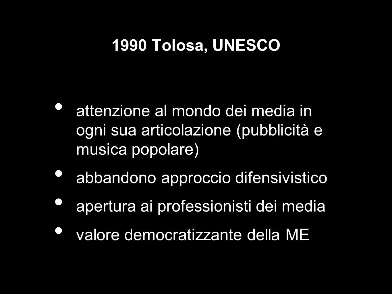 1990 Tolosa, UNESCO attenzione al mondo dei media in ogni sua articolazione (pubblicità e musica popolare) abbandono approccio difensivistico apertura