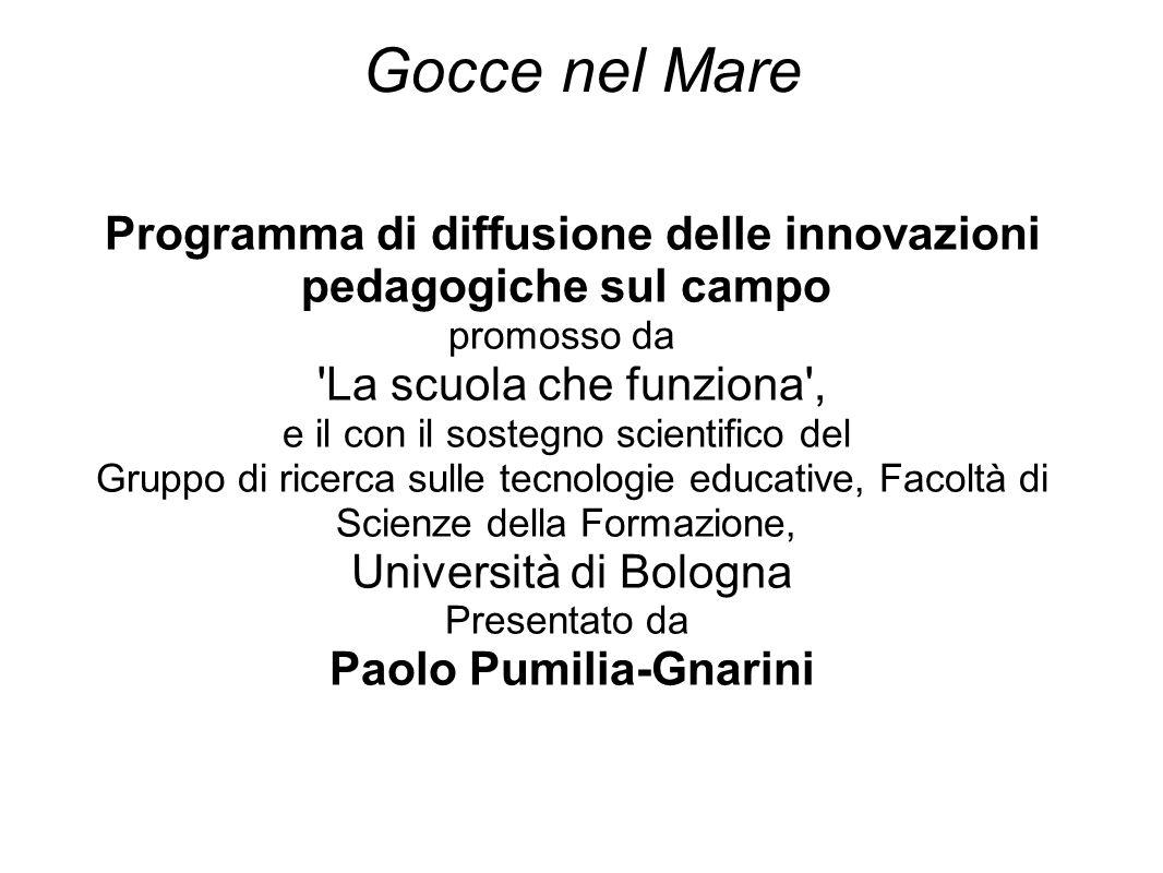Gocce nel Mare Programma di diffusione delle innovazioni pedagogiche sul campo promosso da 'La scuola che funziona', e il con il sostegno scientifico