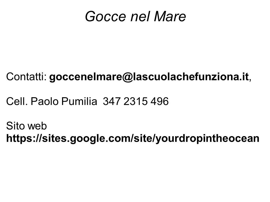 Gocce nel Mare Contatti: goccenelmare@lascuolachefunziona.it, Cell. Paolo Pumilia 347 2315 496 Sito web https://sites.google.com/site/yourdropintheoce