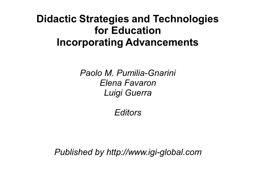 Didactic Strategies and Technologies for Education Incorporating Advancements Paolo M. Pumilia-Gnarini Elena Favaron Luigi Guerra Editors Published by