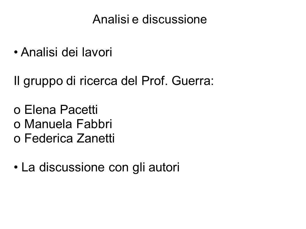 Analisi e discussione Analisi dei lavori Il gruppo di ricerca del Prof. Guerra: o Elena Pacetti o Manuela Fabbri o Federica Zanetti La discussione con