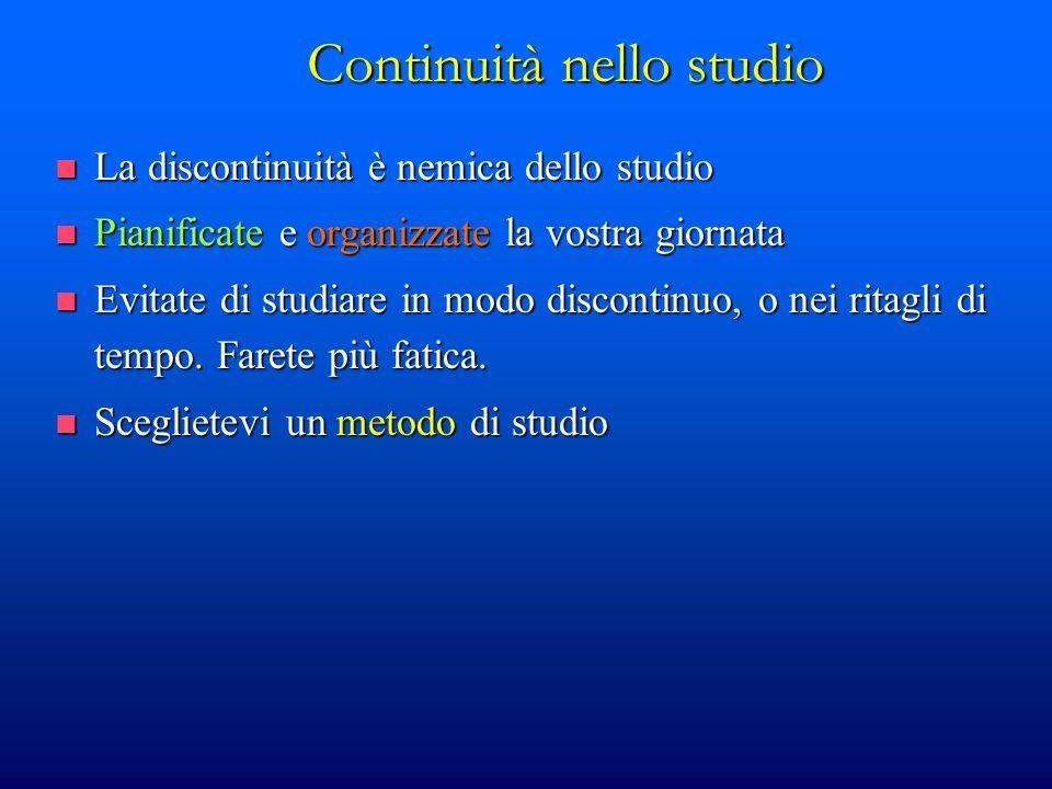 Continuità nello studio La discontinuità è nemica dello studio La discontinuità è nemica dello studio Pianificate e organizzate la vostra giornata Pia