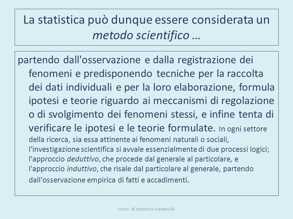 La statistica può dunque essere considerata un metodo scientifico … partendo dall'osservazione e dalla registrazione dei fenomeni e predisponendo tecn