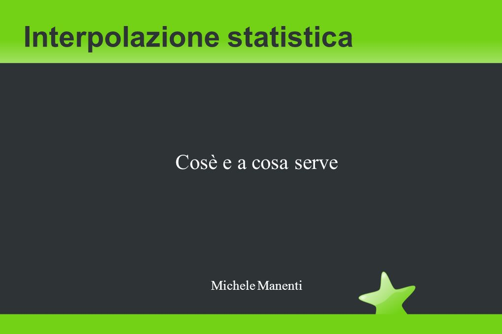 Interpolazione statistica Cosè e a cosa serve Michele Manenti