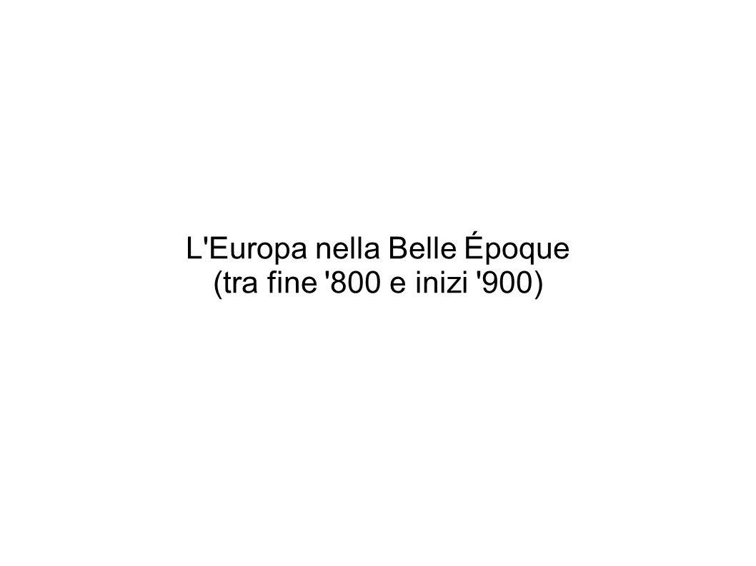 L'Europa nella Belle Époque (tra fine '800 e inizi '900)