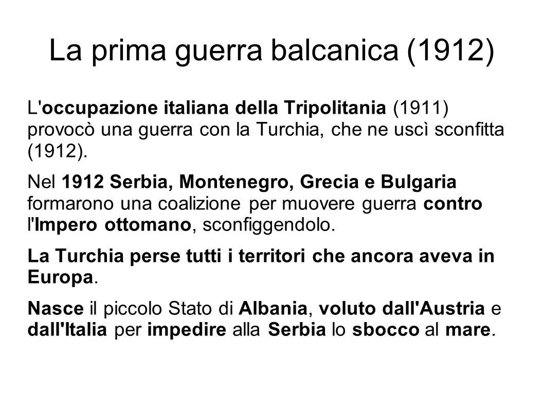 La prima guerra balcanica (1912) L'occupazione italiana della Tripolitania (1911) provocò una guerra con la Turchia, che ne uscì sconfitta (1912). Nel