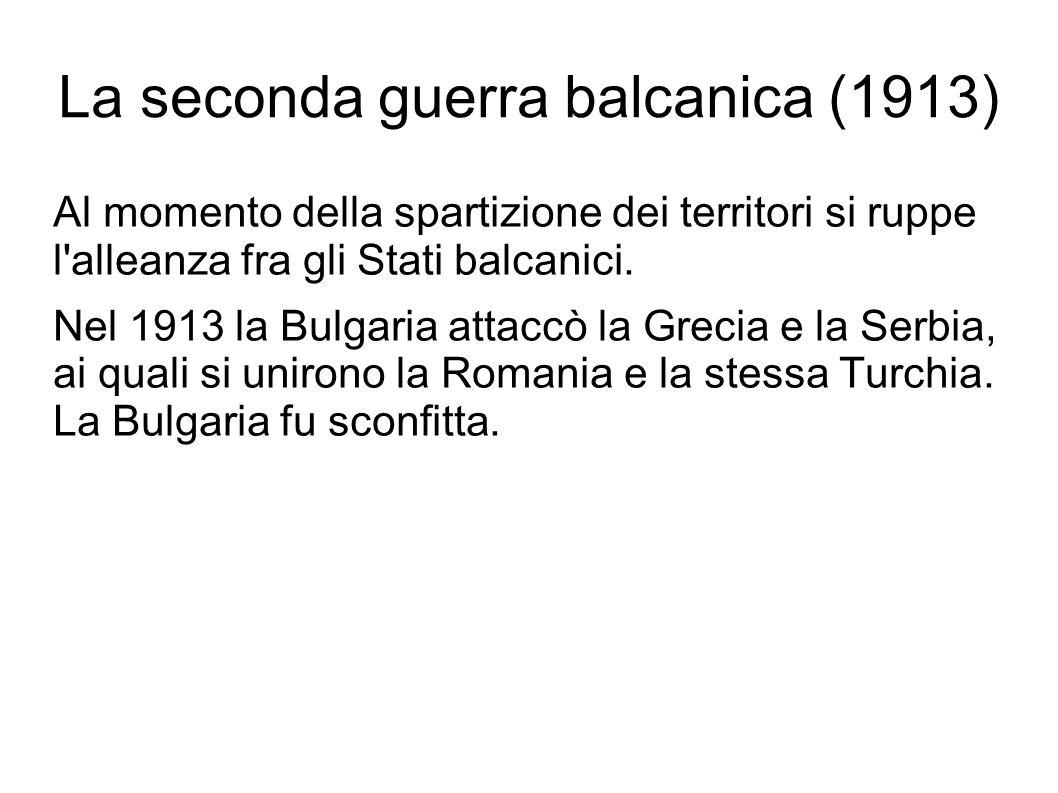 La seconda guerra balcanica (1913) Al momento della spartizione dei territori si ruppe l'alleanza fra gli Stati balcanici. Nel 1913 la Bulgaria attacc