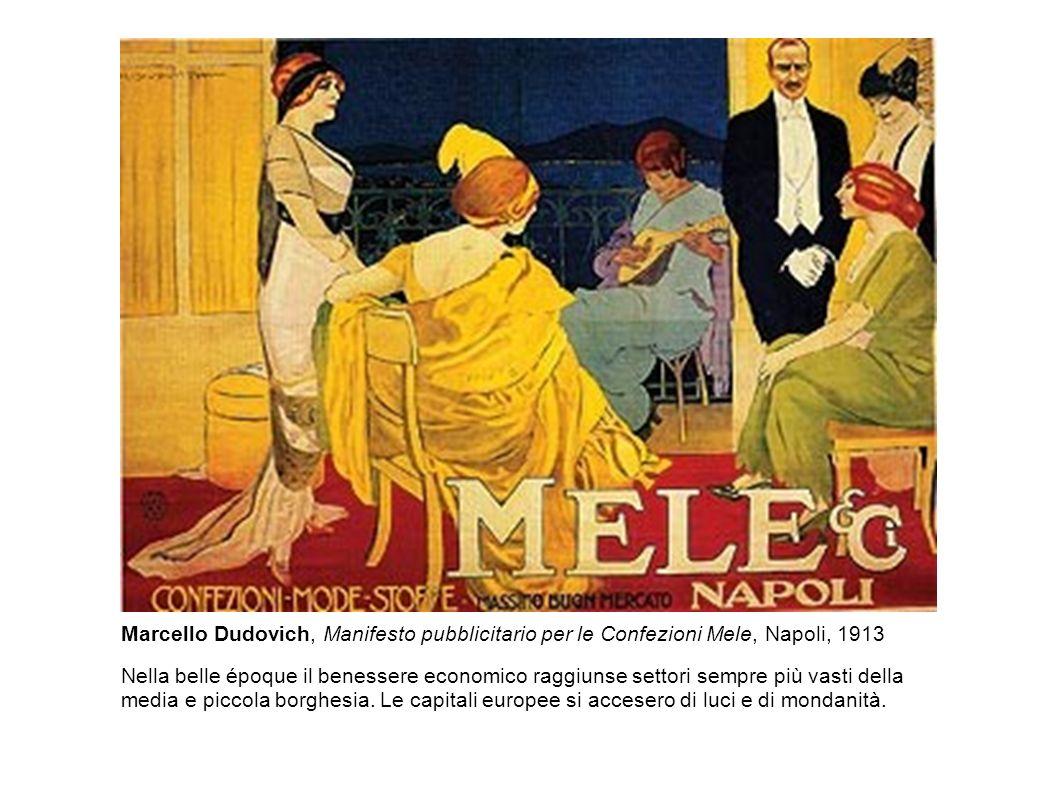 Marcello Dudovich, Manifesto pubblicitario per le Confezioni Mele, Napoli, 1913 Nella belle époque il benessere economico raggiunse settori sempre più