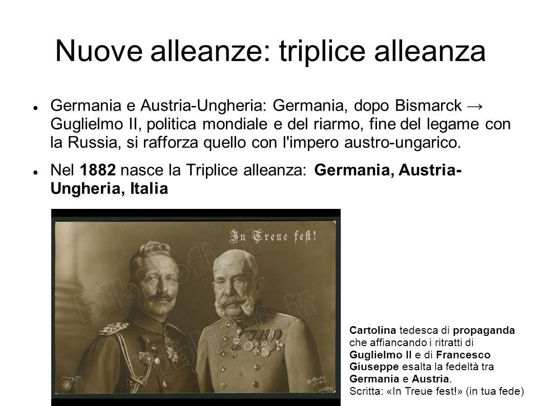 Nuove alleanze: triplice alleanza Germania e Austria-Ungheria: Germania, dopo Bismarck Guglielmo II, politica mondiale e del riarmo, fine del legame c