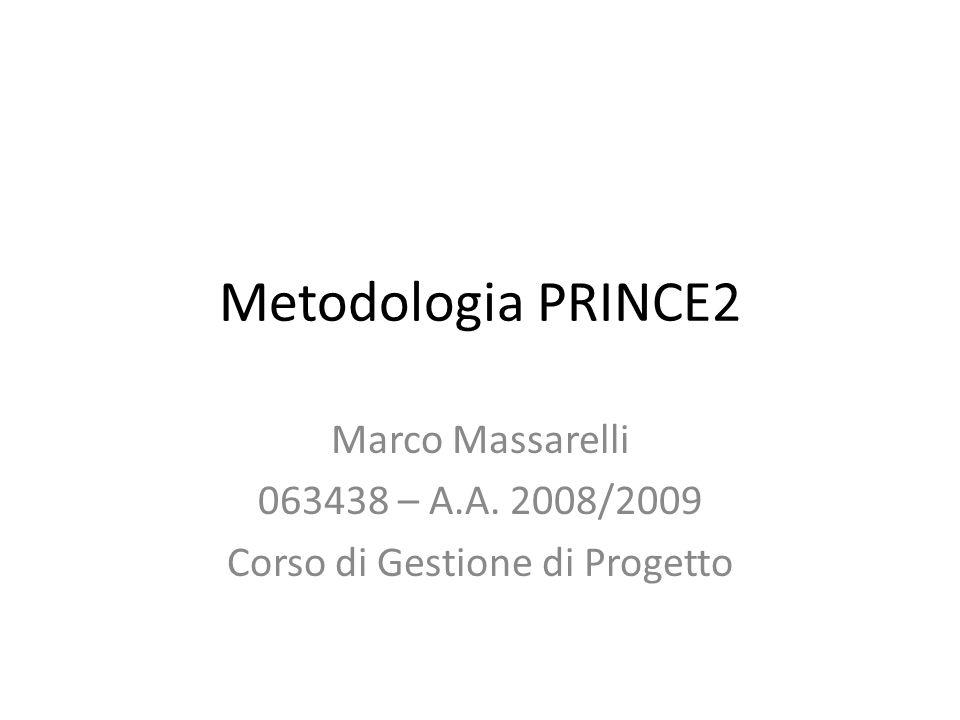 Metodologia PRINCE2 Marco Massarelli 063438 – A.A. 2008/2009 Corso di Gestione di Progetto