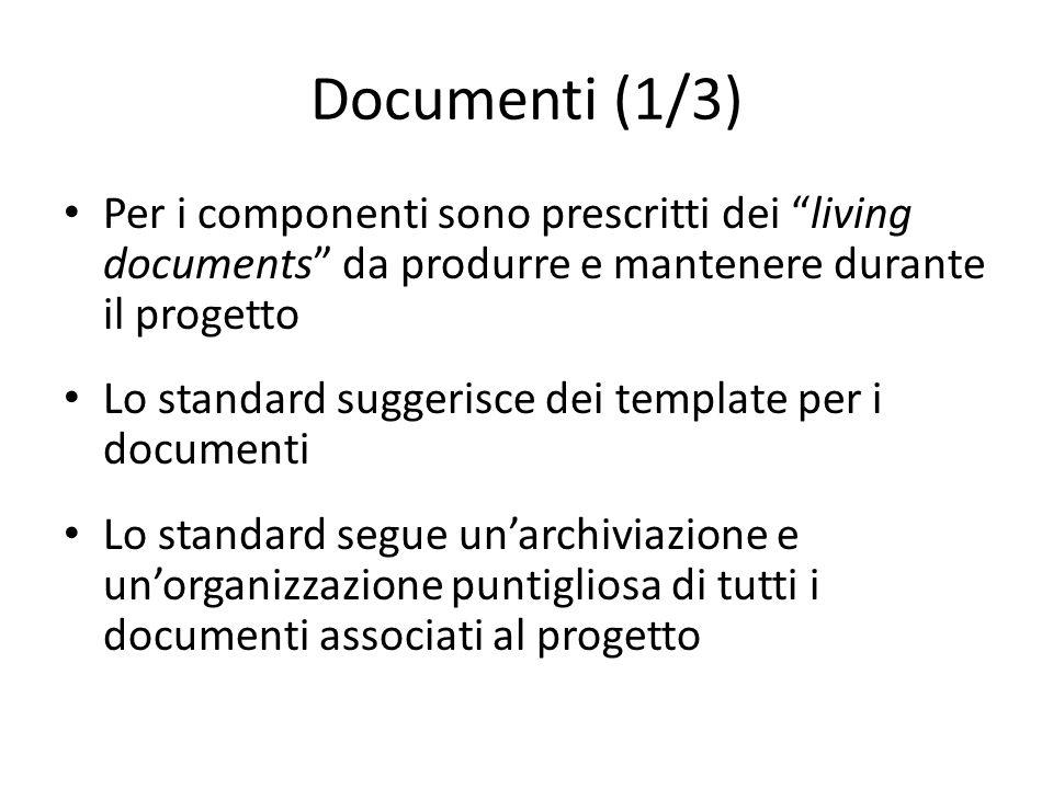 Documenti (1/3) Per i componenti sono prescritti dei living documents da produrre e mantenere durante il progetto Lo standard suggerisce dei template