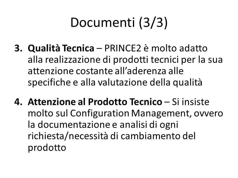 Documenti (3/3) 3.Qualità Tecnica – PRINCE2 è molto adatto alla realizzazione di prodotti tecnici per la sua attenzione costante alladerenza alle spec