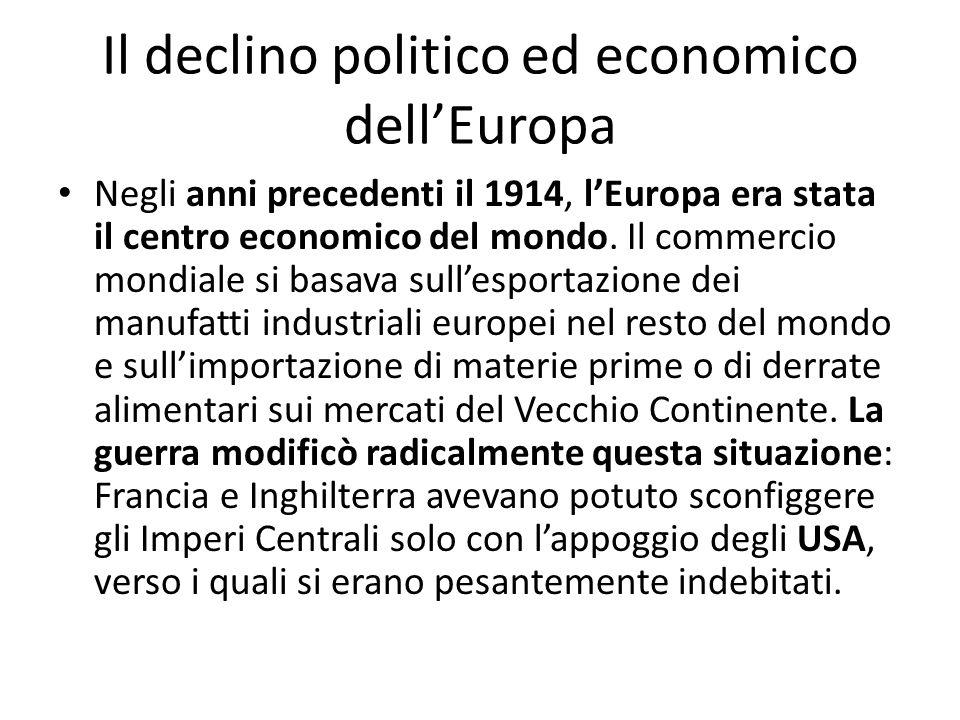 Il declino politico ed economico dellEuropa Negli anni precedenti il 1914, lEuropa era stata il centro economico del mondo. Il commercio mondiale si b