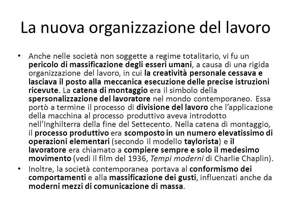 La nuova organizzazione del lavoro Anche nelle società non soggette a regime totalitario, vi fu un pericolo di massificazione degli esseri umani, a ca