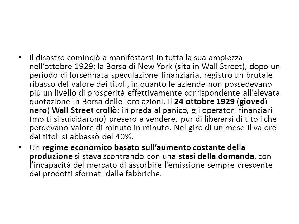 Il disastro cominciò a manifestarsi in tutta la sua ampiezza nellottobre 1929; la Borsa di New York (sita in Wall Street), dopo un periodo di forsenna