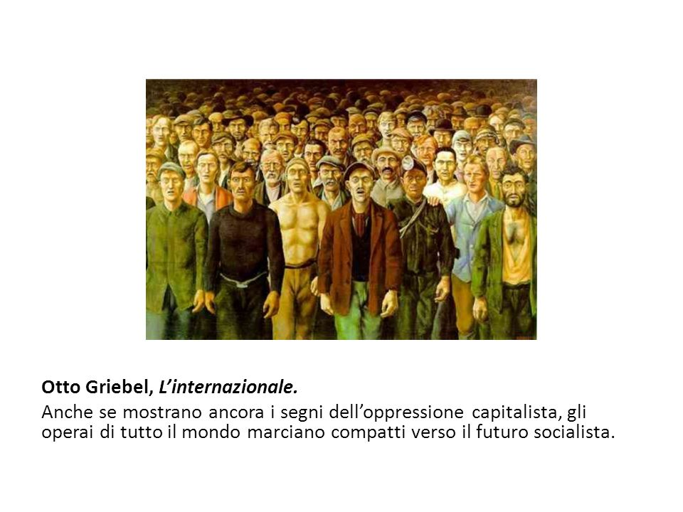Otto Griebel, Linternazionale. Anche se mostrano ancora i segni delloppressione capitalista, gli operai di tutto il mondo marciano compatti verso il f