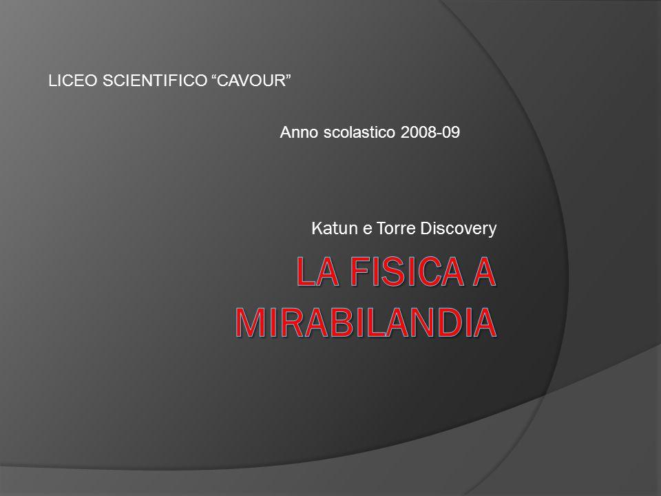 Katun e Torre Discovery LICEO SCIENTIFICO CAVOUR Anno scolastico 2008-09