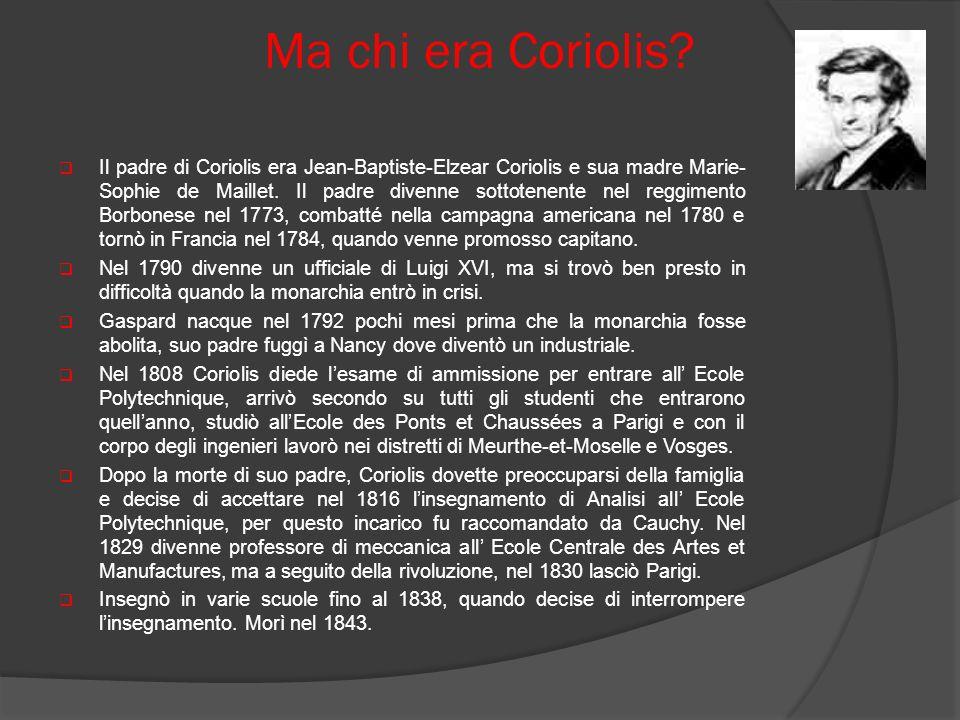 Ma chi era Coriolis? Il padre di Coriolis era Jean-Baptiste-Elzear Coriolis e sua madre Marie- Sophie de Maillet. Il padre divenne sottotenente nel re
