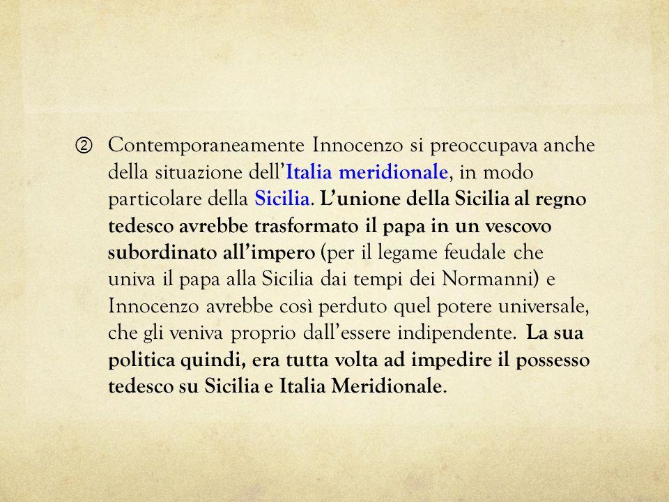 Contemporaneamente Innocenzo si preoccupava anche della situazione dell Italia meridionale, in modo particolare della Sicilia. Lunione della Sicilia a