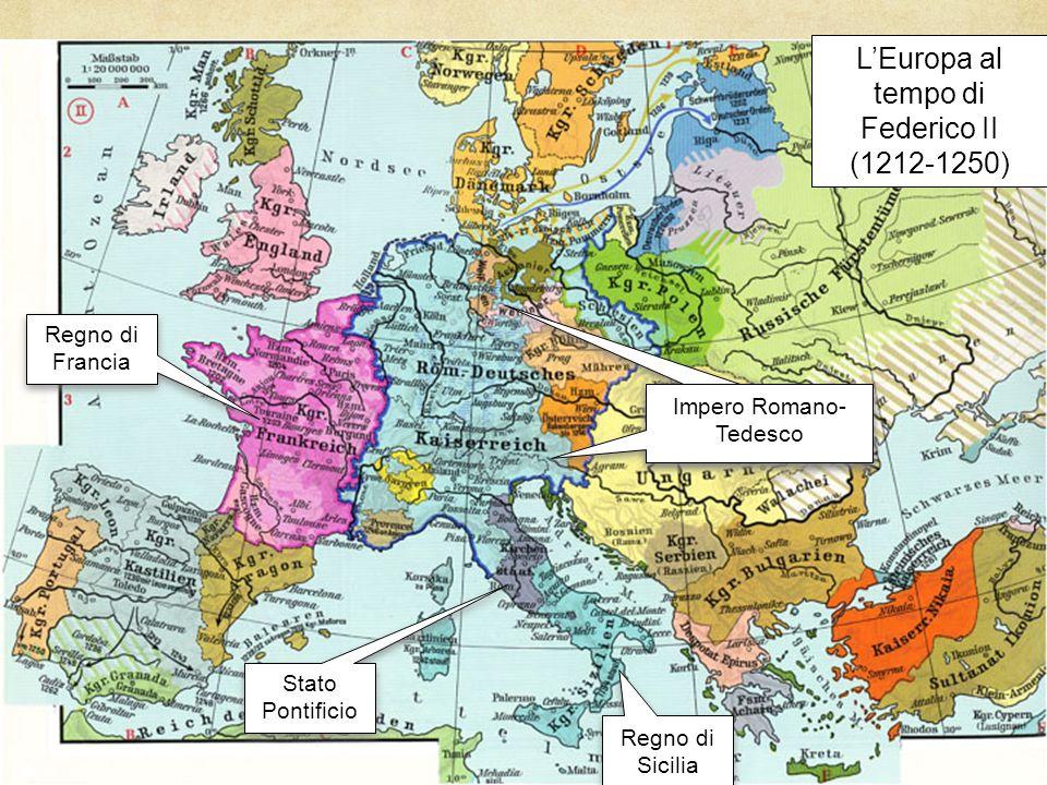 LEuropa al tempo di Federico II (1212-1250) Regno di Sicilia Stato Pontificio Regno di Francia Impero Romano- Tedesco