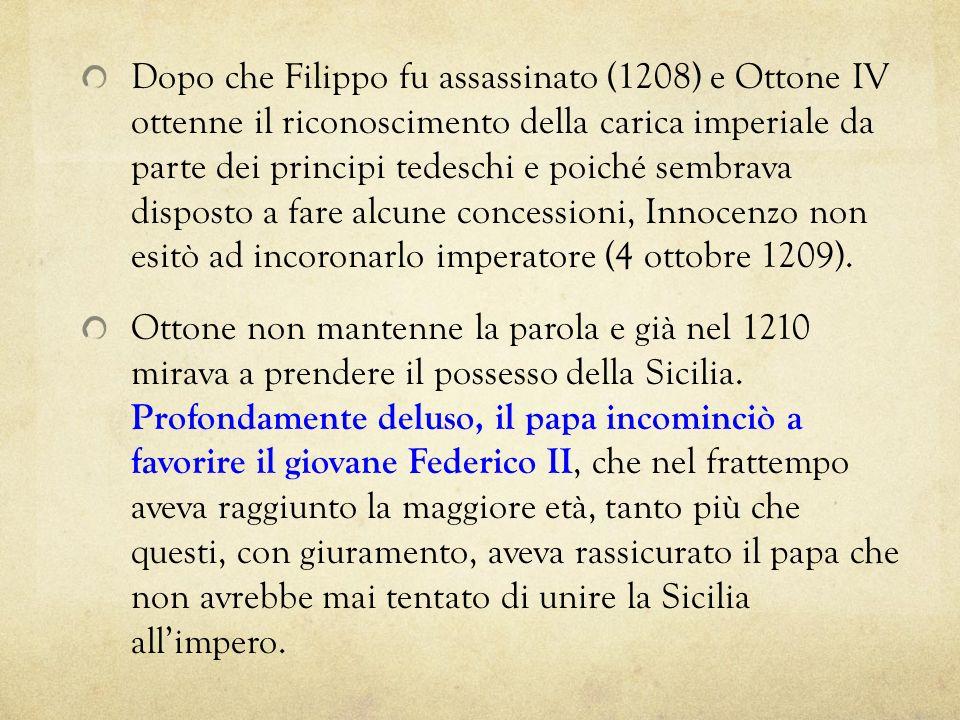 Dopo che Filippo fu assassinato (1208) e Ottone IV ottenne il riconoscimento della carica imperiale da parte dei principi tedeschi e poiché sembrava d