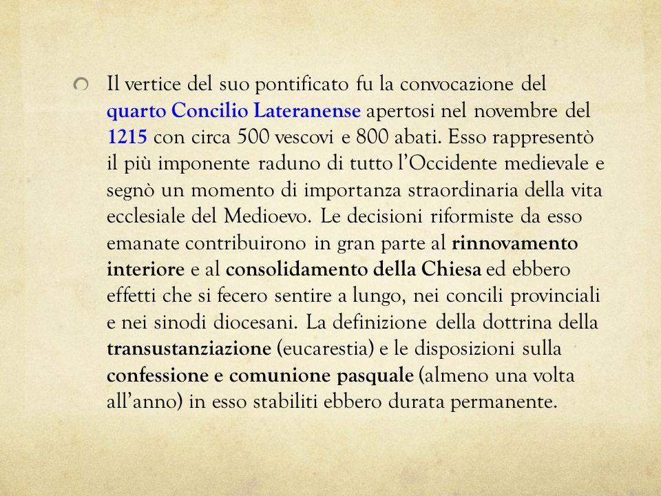 Il vertice del suo pontificato fu la convocazione del quarto Concilio Lateranense apertosi nel novembre del 1215 con circa 500 vescovi e 800 abati. Es