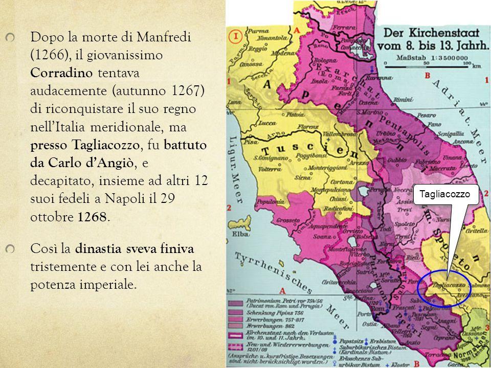 Dopo la morte di Manfredi (1266), il giovanissimo Corradino tentava audacemente (autunno 1267) di riconquistare il suo regno nellItalia meridionale, m