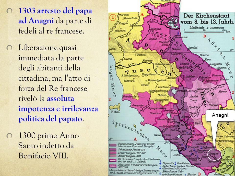 1303 arresto del papa ad Anagni da parte di fedeli al re francese. Liberazione quasi immediata da parte degli abitanti della cittadina, ma latto di fo