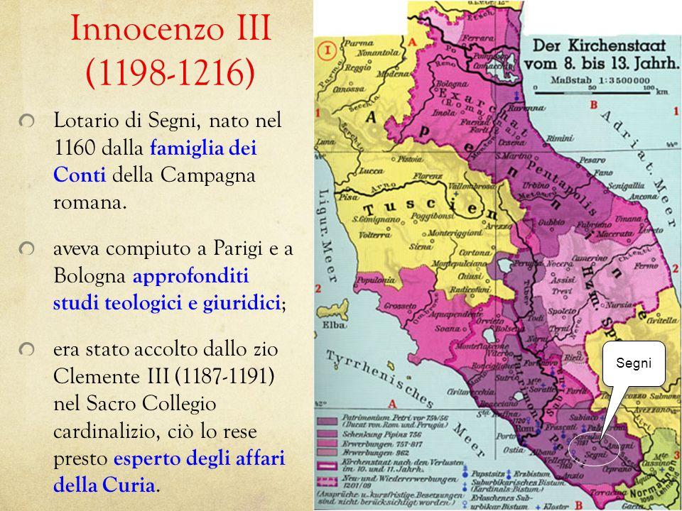 Innocenzo III (1198-1216) Lotario di Segni, nato nel 1160 dalla famiglia dei Conti della Campagna romana. aveva compiuto a Parigi e a Bologna approfon