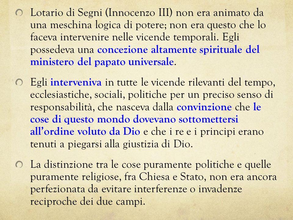 Lotario di Segni (Innocenzo III) non era animato da una meschina logica di potere; non era questo che lo faceva intervenire nelle vicende temporali. E