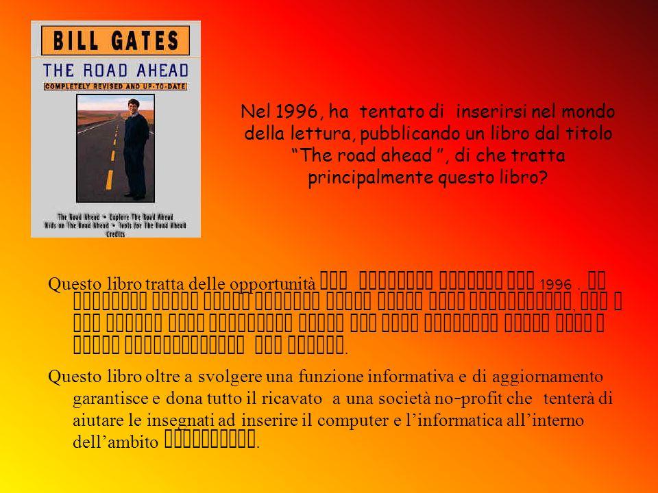 Nel 1996, ha tentato di inserirsi nel mondo della lettura, pubblicando un libro dal titolo The road ahead, di che tratta principalmente questo libro?