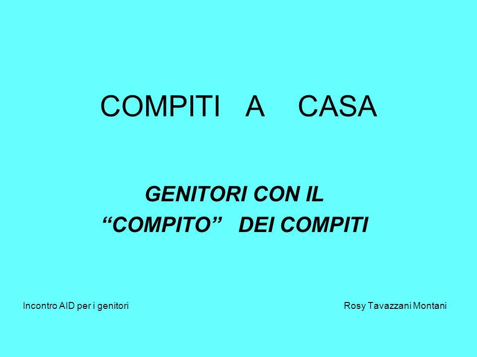 COMPITI A CASA GENITORI CON IL COMPITO DEI COMPITI Incontro AID per i genitori Rosy Tavazzani Montani