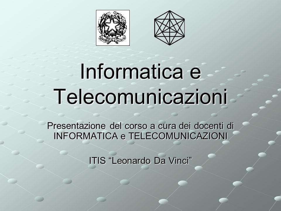 Informatica e Telecomunicazioni Presentazione del corso a cura dei docenti di INFORMATICA e TELECOMUNICAZIONI ITIS Leonardo Da Vinci
