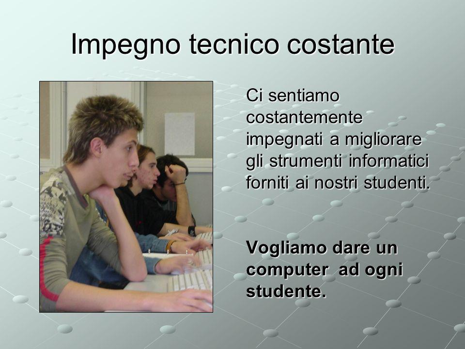 Impegno tecnico costante Ci sentiamo costantemente impegnati a migliorare gli strumenti informatici forniti ai nostri studenti.