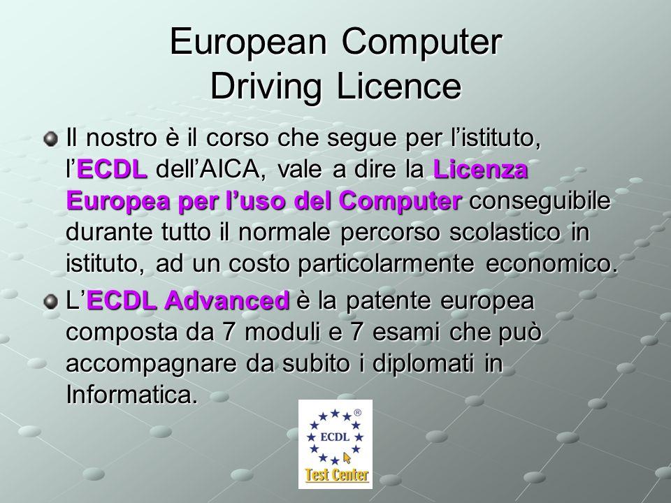 European Computer Driving Licence Il nostro è il corso che segue per listituto, lECDL dellAICA, vale a dire la Licenza Europea per luso del Computer conseguibile durante tutto il normale percorso scolastico in istituto, ad un costo particolarmente economico.