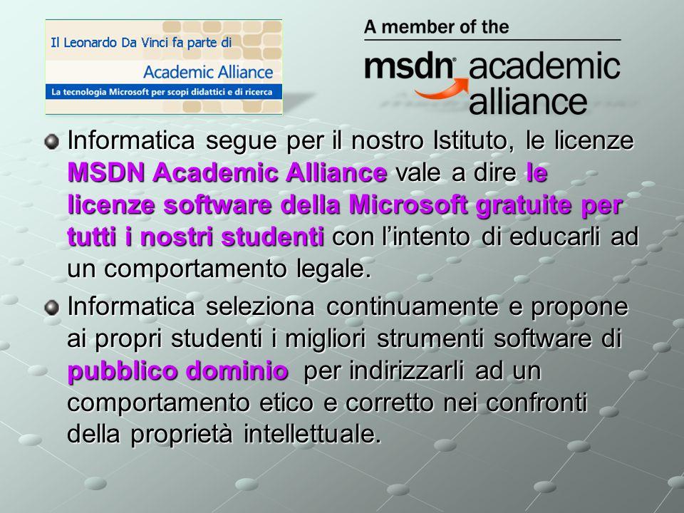Informatica segue per il nostro Istituto, le licenze MSDN Academic Alliance vale a dire le licenze software della Microsoft gratuite per tutti i nostri studenti con lintento di educarli ad un comportamento legale.