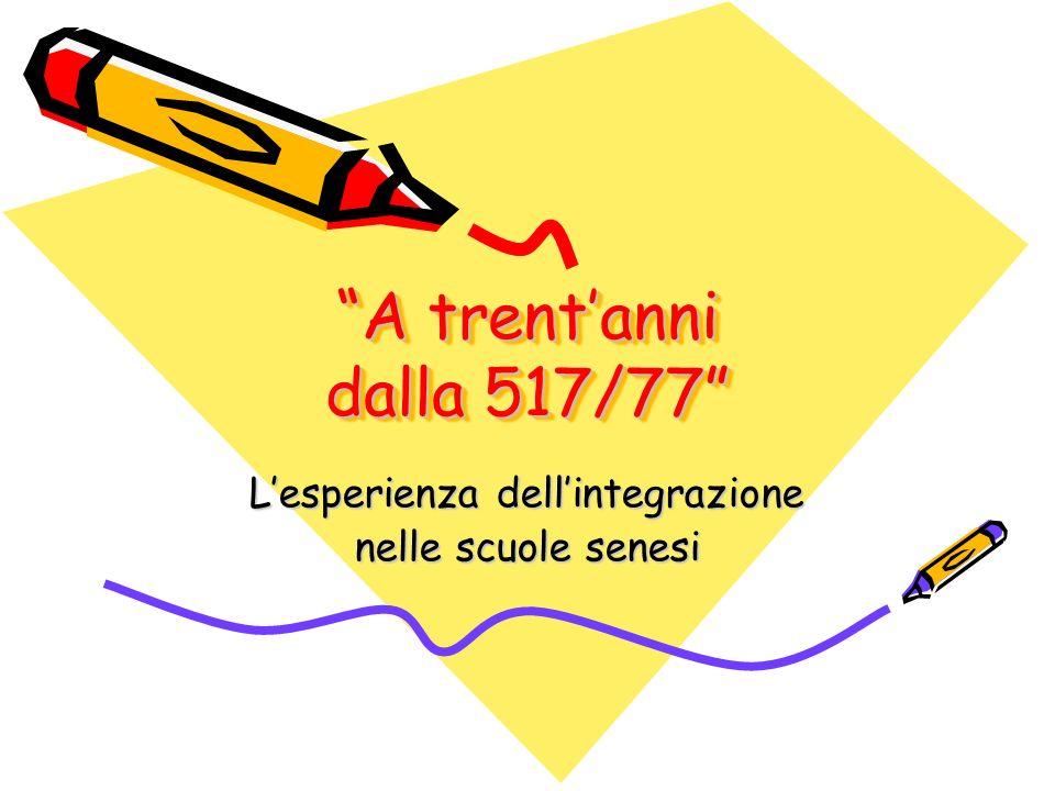 A trentanni dalla 517/77 Lesperienza dellintegrazione nelle scuole senesi