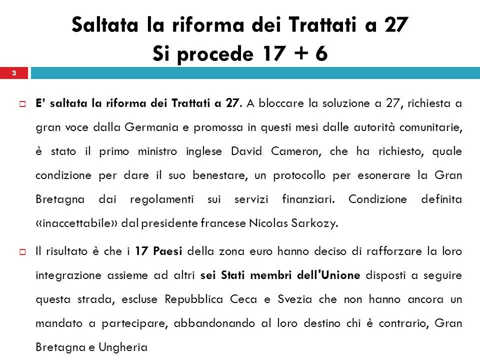 Saltata la riforma dei Trattati a 27 Si procede 17 + 6 E saltata la riforma dei Trattati a 27. A bloccare la soluzione a 27, richiesta a gran voce dal