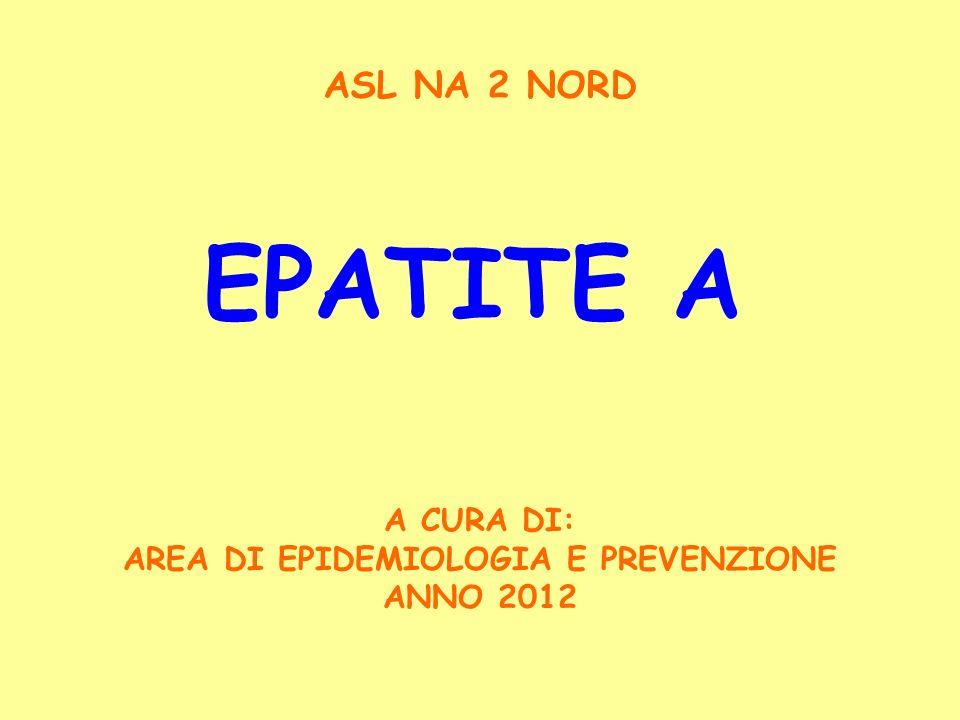 EPATITE A A CURA DI: AREA DI EPIDEMIOLOGIA E PREVENZIONE ANNO 2012 ASL NA 2 NORD