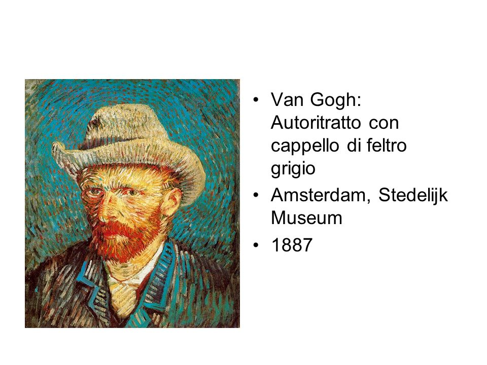 Van Gogh: Autoritratto con cappello di feltro grigio Amsterdam, Stedelijk Museum 1887