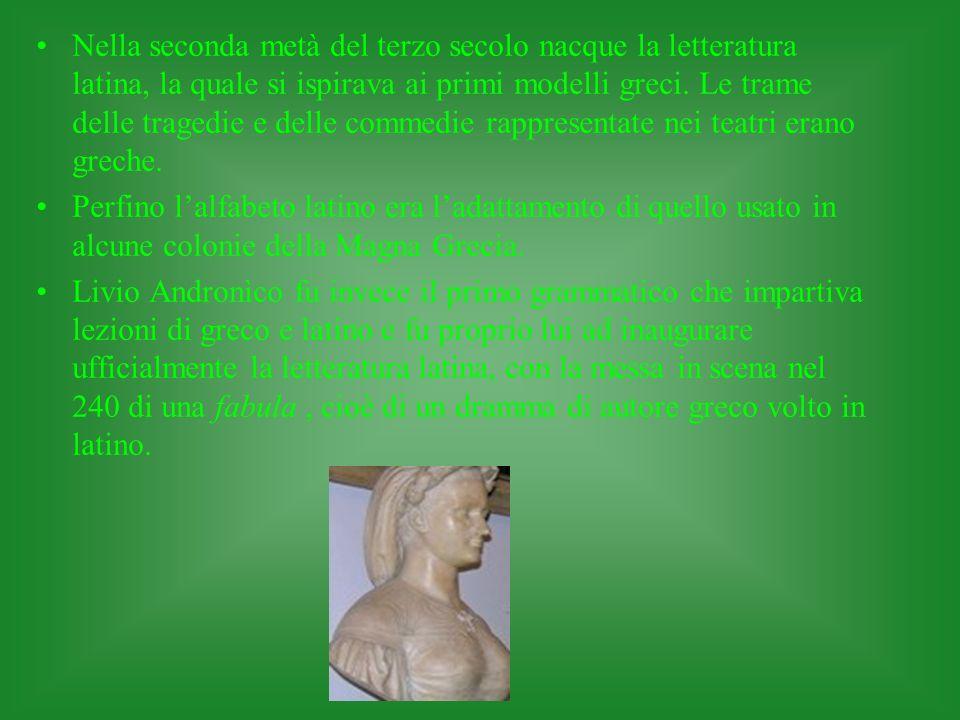 Nella seconda metà del terzo secolo nacque la letteratura latina, la quale si ispirava ai primi modelli greci. Le trame delle tragedie e delle commedi