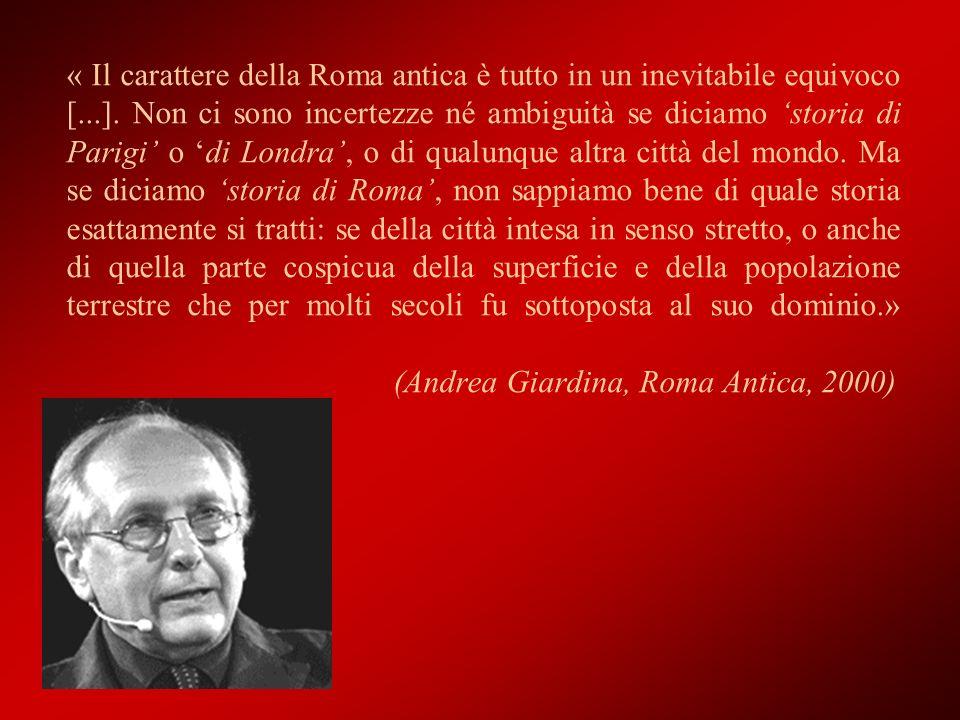 « Il carattere della Roma antica è tutto in un inevitabile equivoco [...]. Non ci sono incertezze né ambiguità se diciamo storia di Parigi o di Londra