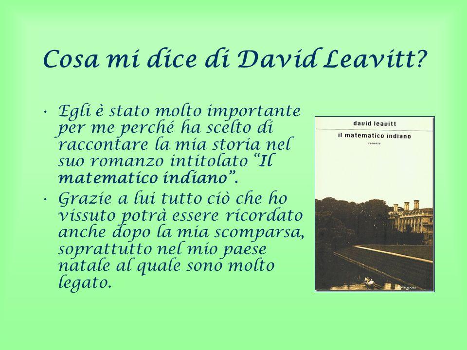 Cosa mi dice di David Leavitt? Egli è stato molto importante per me perché ha scelto di raccontare la mia storia nel suo romanzo intitolato Il matemat