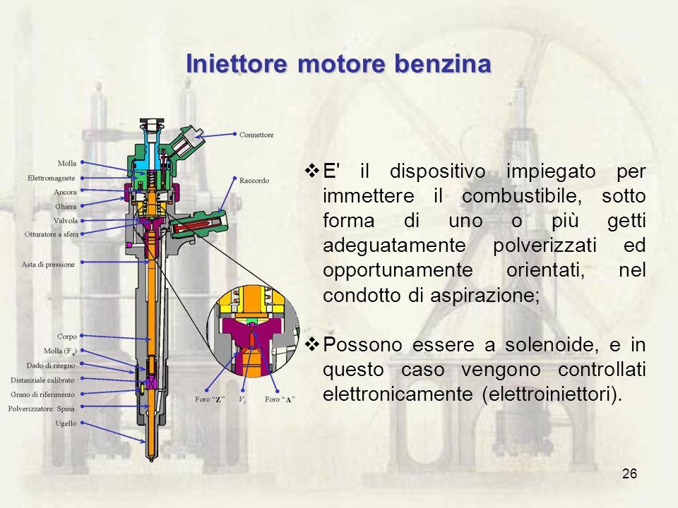 26 Iniettore motore benzina E' il dispositivo impiegato per immettere il combustibile, sotto forma di uno o più getti adeguatamente polverizzati ed op